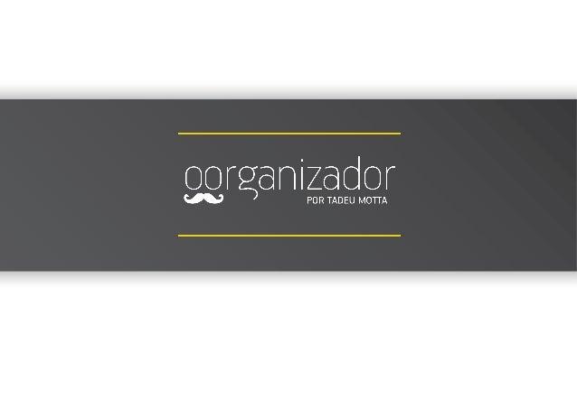 Organizador  é  um  parceiro  das  pessoas  e  das   empresas  que  buscam  tirar  o  máximo  ...