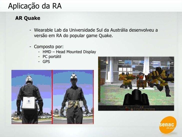 <ul><ul><li>AR Quake </li></ul></ul><ul><ul><ul><li>Wearable Lab da Universidade Sul da Austrália desenvolveu a versão em ...