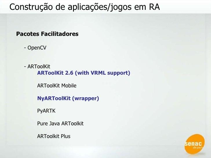 Construção de aplicações/jogos em RA Pacotes Facilitadores - OpenCV - ARToolKit ARToolKit 2.6 (with VRML support) ARToolKi...