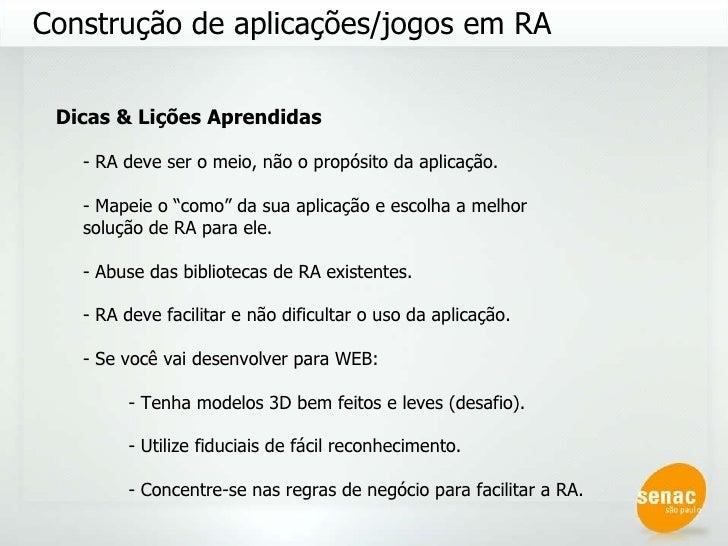 Construção de aplicações/jogos em RA Dicas & Lições Aprendidas - RA deve ser o meio, não o propósito da aplicação. - Mapei...