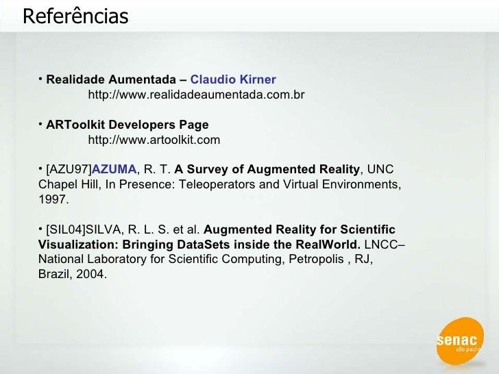 Referências <ul><li>Realidade Aumentada –  Claudio Kirner </li></ul><ul><li>http://www.realidadeaumentada.com.br </li></ul...