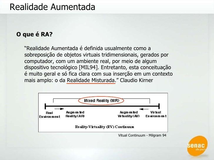 """Realidade Aumentada O que é RA? """" Realidade Aumentada é definida usualmente como a sobreposição de objetos virtuais tridim..."""