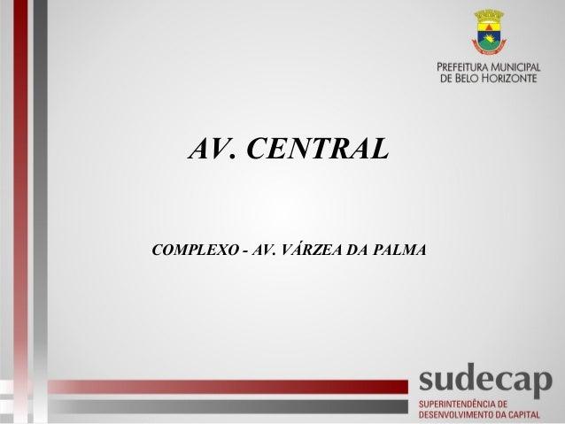 AV. CENTRAL COMPLEXO - AV. VÁRZEA DA PALMA