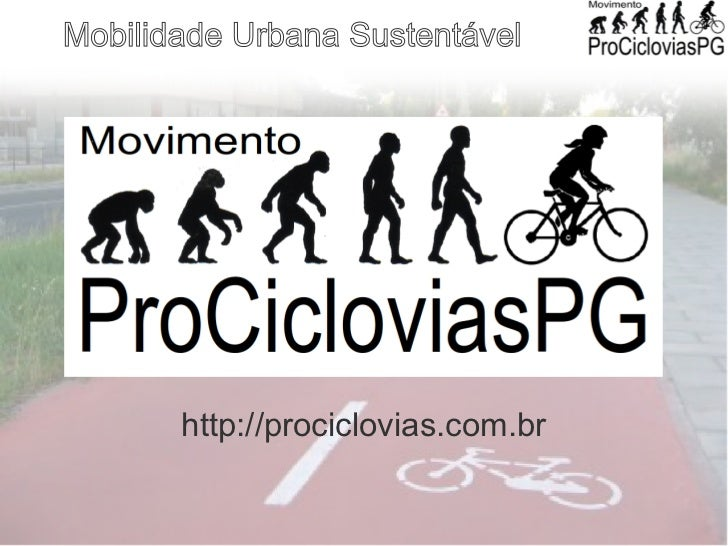 Mobilidade Urbana Sustentável       http://prociclovias.com.br