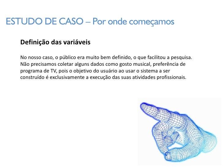 ESTUDO DE CASO – Por onde começamos     Definição das variáveis    No nosso caso, o público era muito bem definido, o que ...