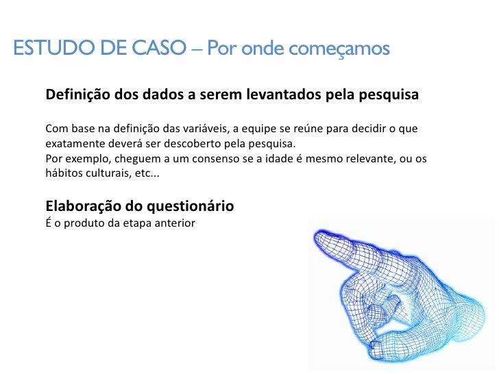 ESTUDO DE CASO – Por onde começamos     Definição dos dados a serem levantados pela pesquisa    Com base na definição das ...