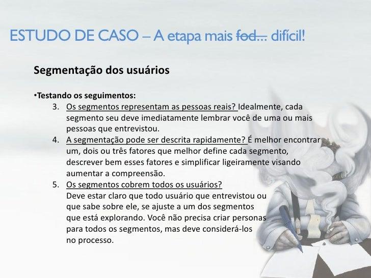 ESTUDO DE CASO – A etapa mais fod... difícil!     Segmentação dos usuários    •Testando os seguimentos:         3. Os segm...