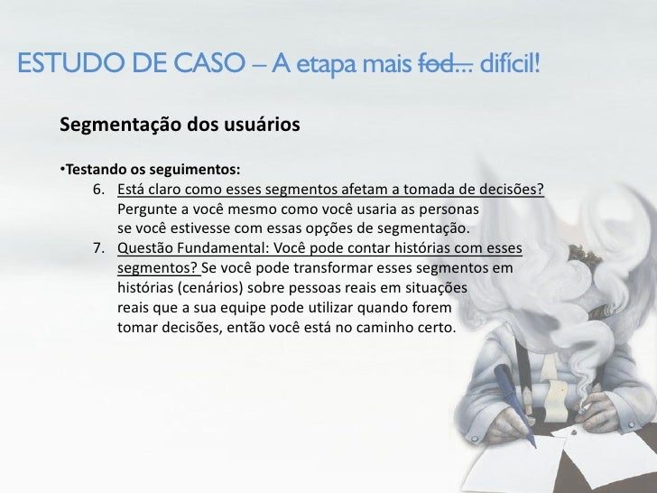 ESTUDO DE CASO – A etapa mais fod... difícil!     Segmentação dos usuários    •Testando os seguimentos:         6. Está cl...