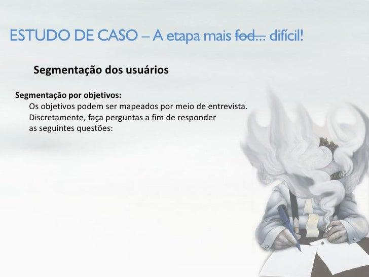 ESTUDO DE CASO – A etapa mais fod... difícil!      Segmentação dos usuários Segmentação por objetivos:    Os objetivos pod...