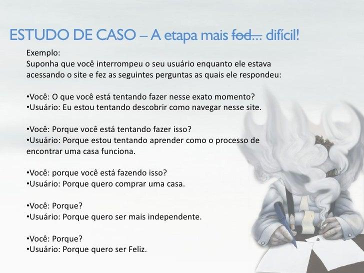 ESTUDO DE CASO – A etapa mais fod... difícil!   Exemplo:   Suponha que você interrompeu o seu usuário enquanto ele estava ...