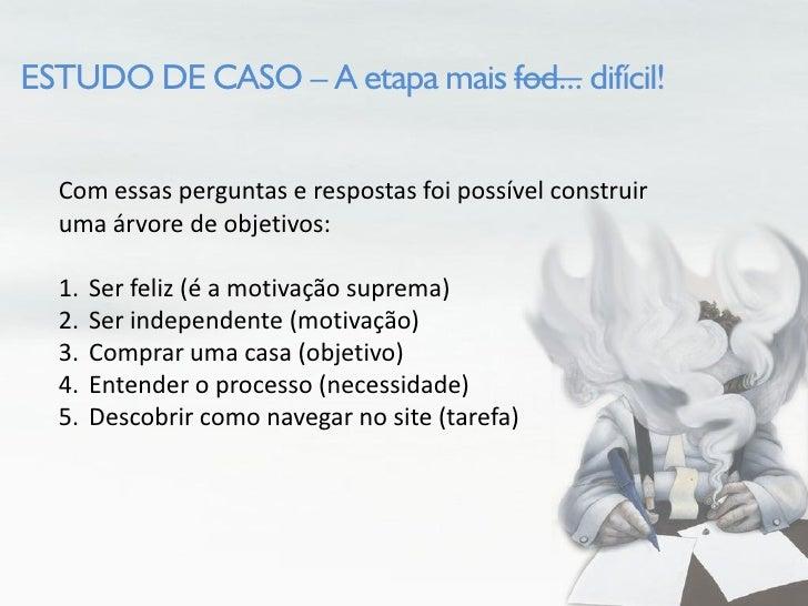 ESTUDO DE CASO – A etapa mais fod... difícil!     Com essas perguntas e respostas foi possível construir   uma árvore de o...
