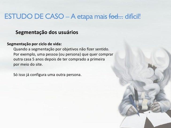 ESTUDO DE CASO – A etapa mais fod... difícil!      Segmentação dos usuários Segmentação por ciclo de vida:    Quando a seg...