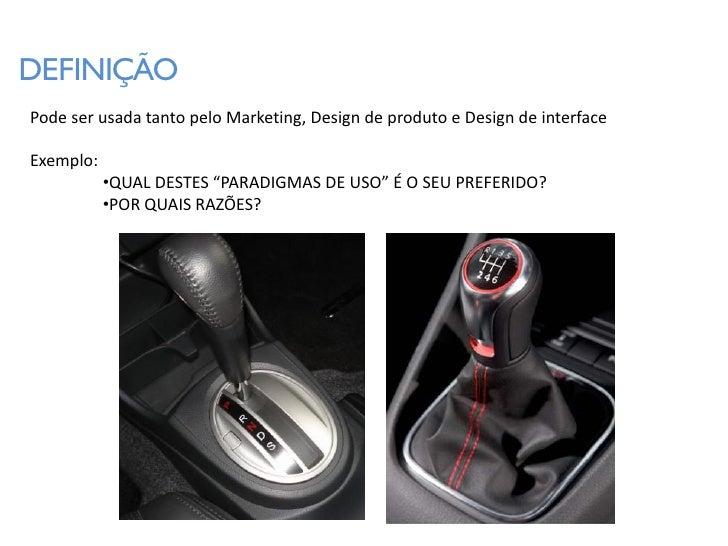 """DEFINIÇÃO Pode ser usada tanto pelo Marketing, Design de produto e Design de interface  Exemplo:            •QUAL DESTES """"..."""