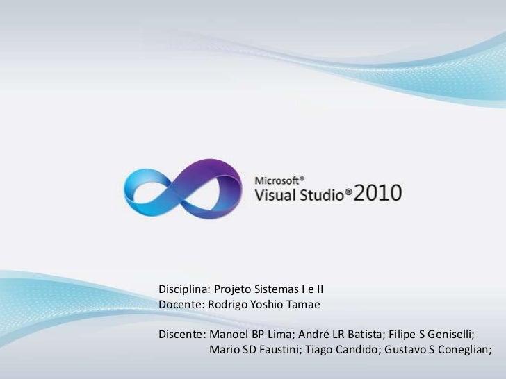 Disciplina: Projeto Sistemas I e II<br />Docente: Rodrigo Yoshio Tamae<br />Discente: Manoel BP Lima; André LR Batista; Fi...