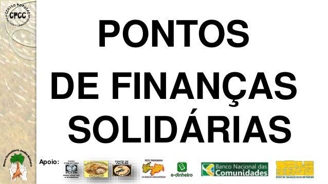 PONTOS DE FINANÇAS SOLIDÁRIAS Apoio: