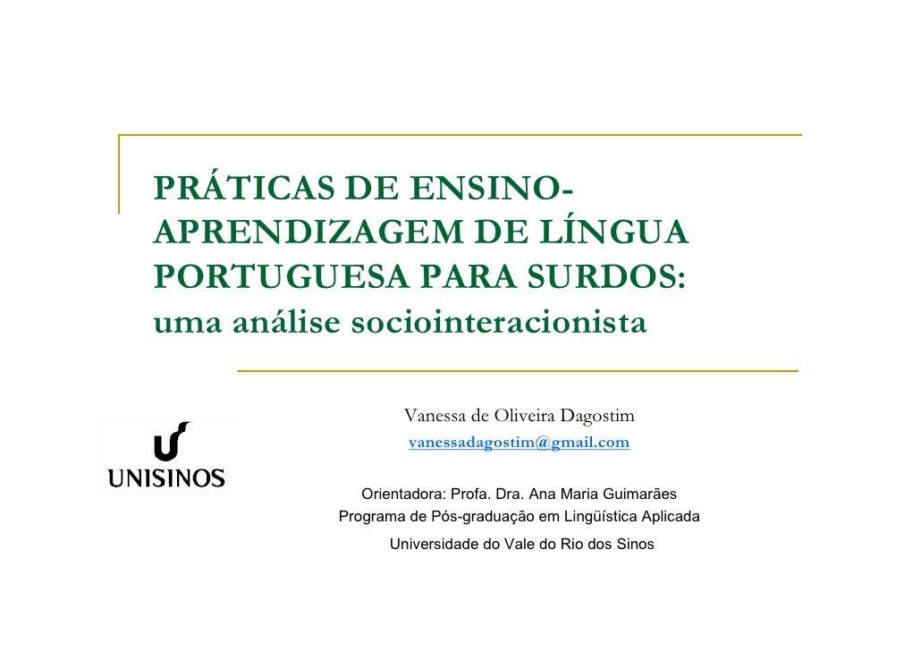 PRÁTICAS DE ENSINO- APRENDIZAGEM DE LÍNGUA PORTUGUESA PARA SURDOS: uma análise sociointeracionista                    Vane...