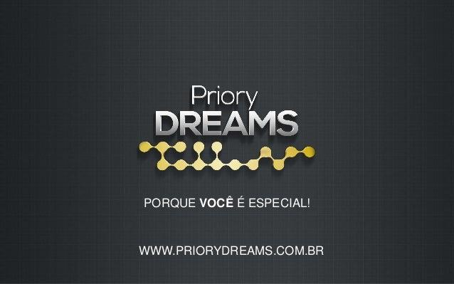 PORQUE VOCÊ É ESPECIAL!  WWW.PRIORYDREAMS.COM.BR
