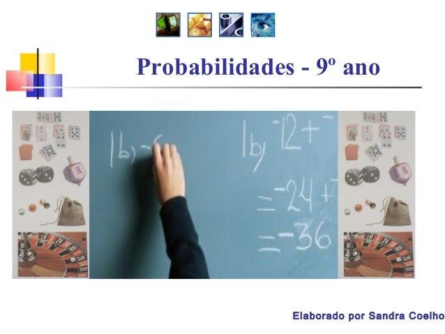 Probabilidades - 9º ano  Elaborado por Sandra Coelho