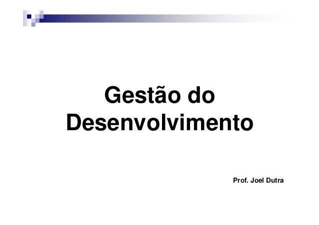 Gestão do Desenvolvimento Prof. Joel Dutra