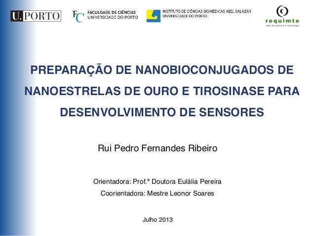 PREPARAÇÃO DE NANOBIOCONJUGADOS DE  NANOESTRELAS DE OURO E TIROSINASE PARA  DESENVOLVIMENTO DE SENSORES  Rui Pedro Fernand...