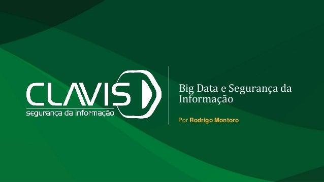 Big Data e Segurança da Informação Por Rodrigo Montoro