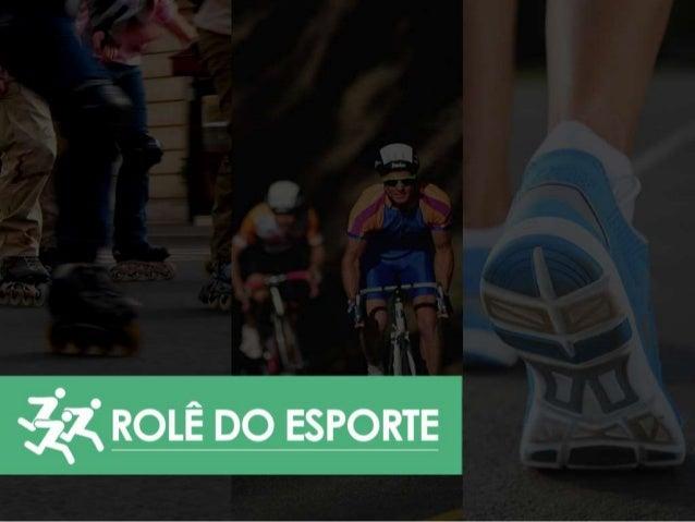 APRESENTAÇÃO O Rolê do Esporte foi criado para ser o ponto de referência para aqueles que planejam praticar atividades fís...
