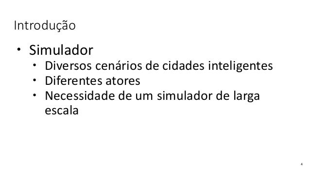 Introdução  Simulador  Diversos cenários de cidades inteligentes  Diferentes atores  Necessidade de um simulador de la...