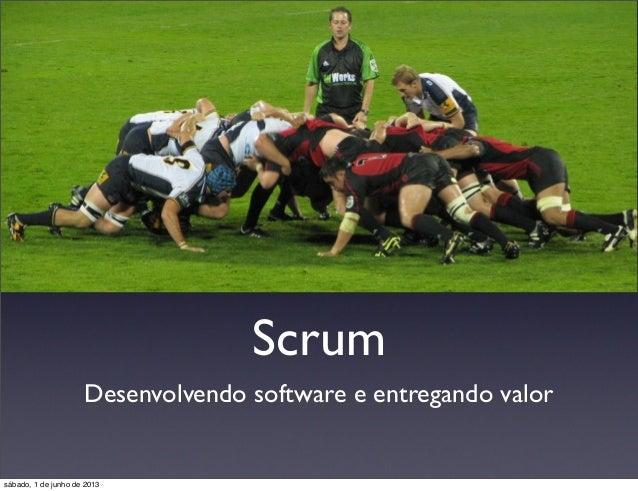 ScrumDesenvolvendo software e entregando valorsábado, 1 de junho de 2013
