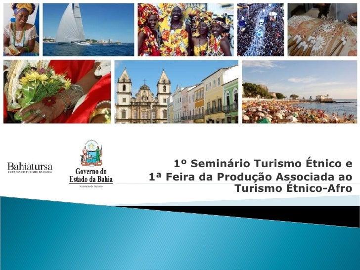 1º Seminário Turismo Étnico e 1ª Feira da Produção Associada ao Turismo Étnico-Afro