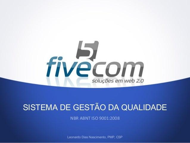 SISTEMA DE GESTÃO DA QUALIDADENBR ABNT ISO 9001:2008Leonardo Dias Nascimento, PMP, CSP