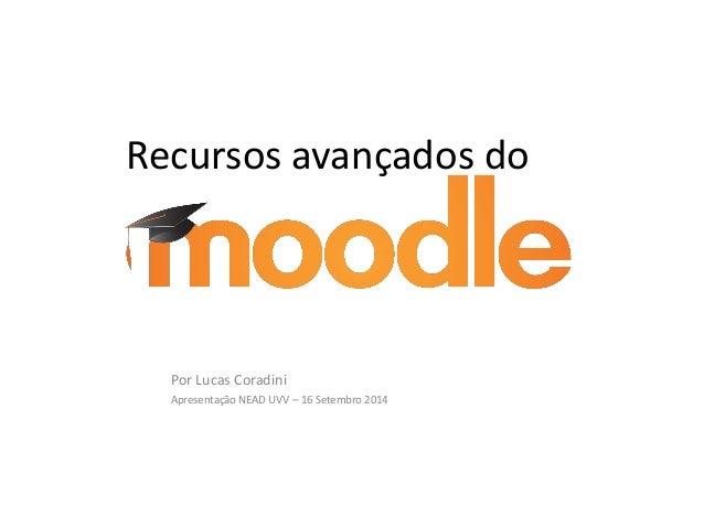Recursos avançados do Moodle Por Lucas Coradini Apresentação NEAD UVV – 16 Setembro 2014