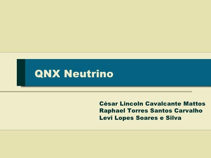 QNX Neutrino           César Lincoln Cavalcante Mattos          Raphael Torres Santos Carvalho          Levi Lopes Soares ...