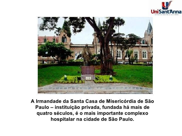 A Irmandade da Santa Casa de Misericórdia de São Paulo – instituição privada, fundada há mais de quatro séculos, é o mais ...