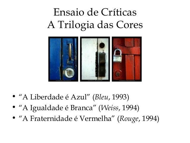 "Ensaio de Críticas A Trilogia das Cores • ""A Liberdade é Azul"" (Bleu, 1993) • ""A Igualdade é Branca"" (Weiss, 1994) • ""A Fr..."