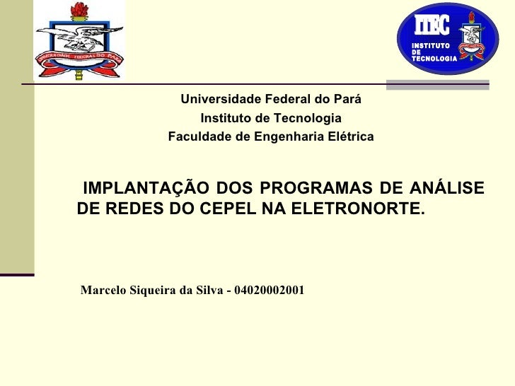 <ul><li>Universidade Federal do Pará </li></ul><ul><li>Instituto de Tecnologia </li></ul><ul><li>Faculdade de Engenharia E...