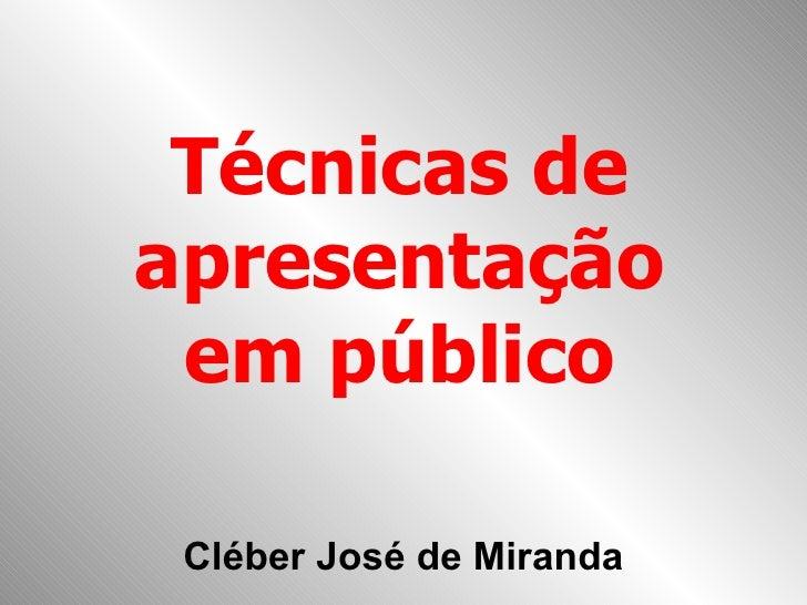 Cléber José de Miranda Técnicas de apresentação em público