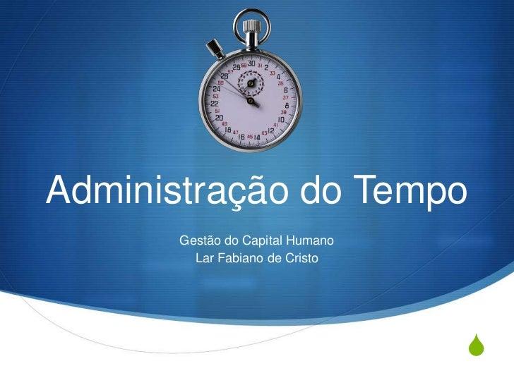 Administração do Tempo      Gestão do Capital Humano        Lar Fabiano de Cristo                                 S