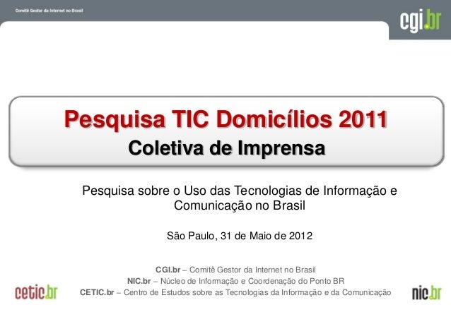 A evolução da Internet no Brasil26 de março de 2009 – São PauloPesquisa TIC Domicílios 2011Coletiva de ImprensaCGI.br – Co...
