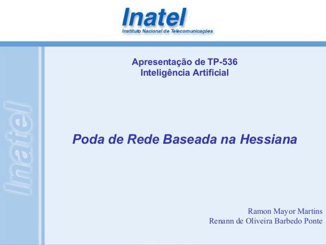 Poda de Rede Baseada na Hessiana Apresentação de TP-536 Inteligência Artificial Ramon Mayor Martins Renann de Oliveira Bar...