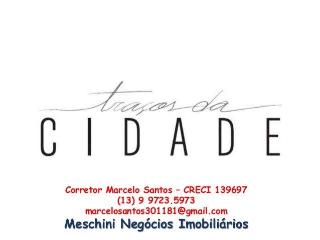 Corretor Marcelo Santos – CRECI 139697 (13) 9 9723.5973 marcelosantos301181@gmail.com Meschini Negócios Imobiliários