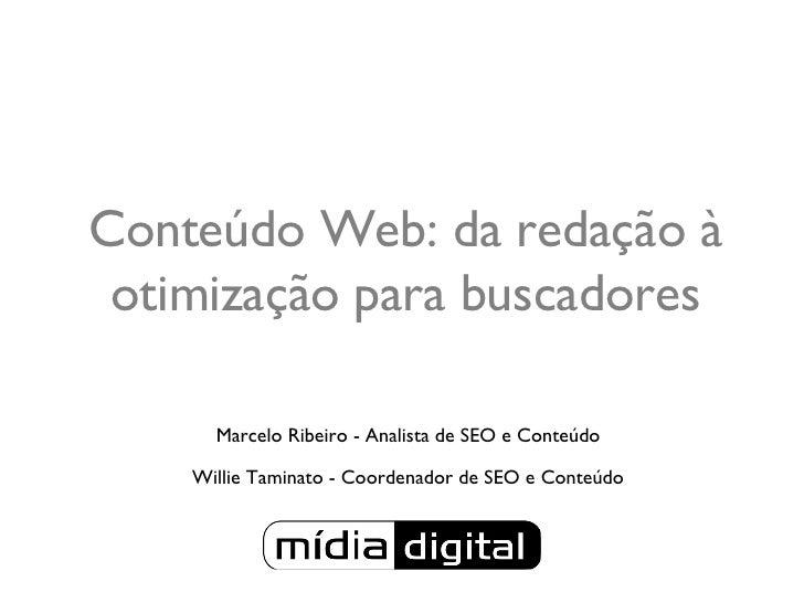 Conteúdo Web: da redação à otimização para buscadores <ul><li>Marcelo Ribeiro - Analista de SEO e Conteúdo </li></ul><ul><...