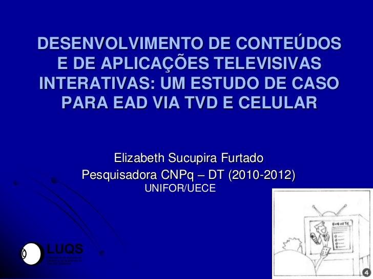DESENVOLVIMENTO DE CONTEÚDOS  E DE APLICAÇÕES TELEVISIVASINTERATIVAS: UM ESTUDO DE CASO   PARA EAD VIA TVD E CELULAR      ...