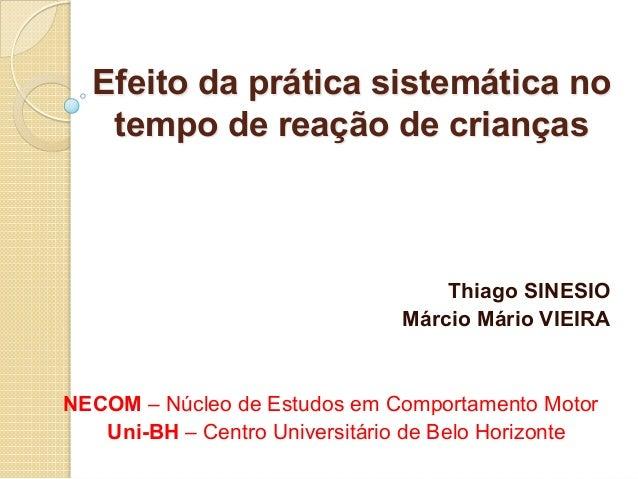 Efeito da prática sistemática notempo de reação de criançasThiago SINESIOMárcio Mário VIEIRANECOM – Núcleo de Estudos em C...