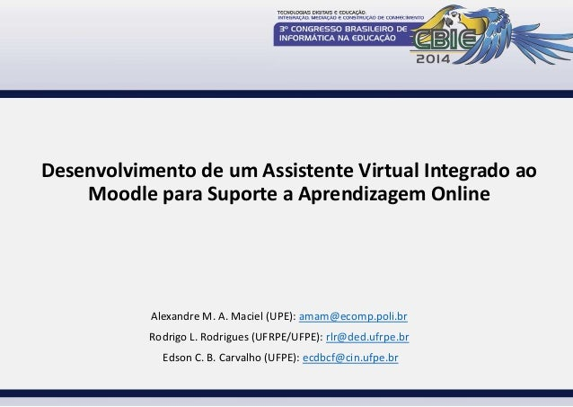 Desenvolvimento de um Assistente Virtual Integrado ao  Moodle para Suporte a Aprendizagem Online  Alexandre M. A. Maciel (...