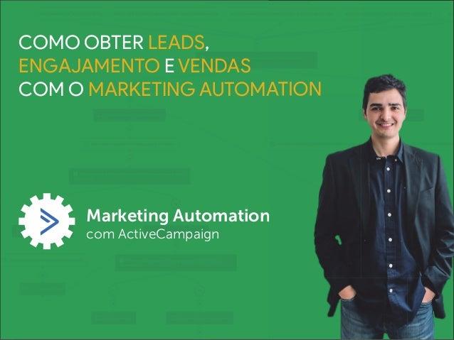 COMO OBTER LEADS, ENGAJAMENTO E VENDAS COM O MARKETING AUTOMATION Marketing Automation com ActiveCampaign MARKETING AUTOMA...