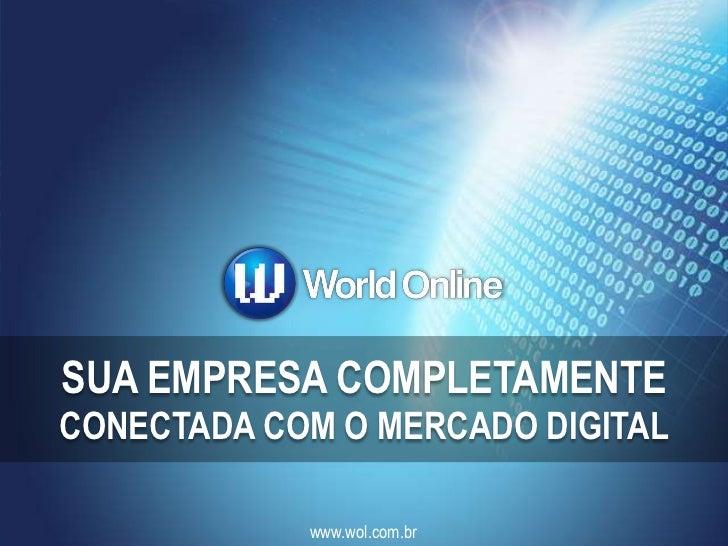 SUA EMPRESA COMPLETAMENTECONECTADA COM O MERCADO DIGITAL            www.wol.com.br