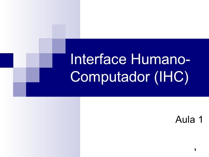 Interface Humano-Computador (IHC)  Aula 1