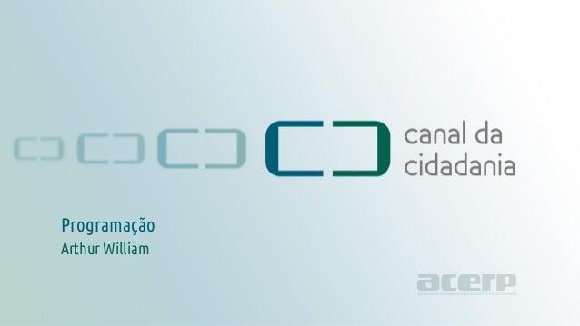 Programação - Canal da Cidadania canaldacidadania.org.br Programação Arthur William