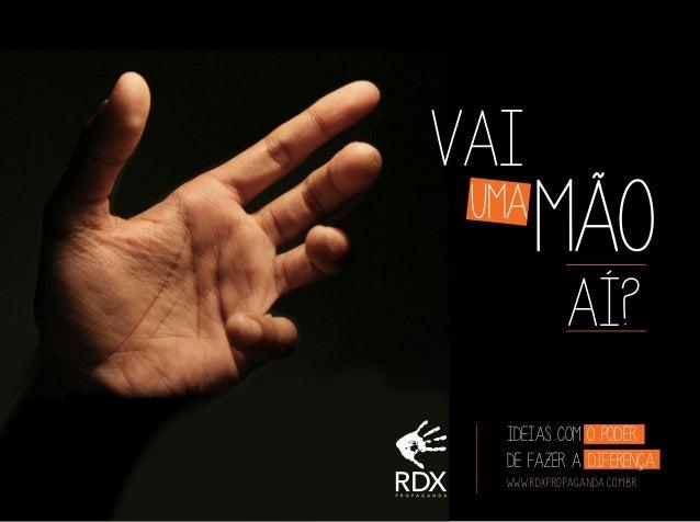 vai  uma  mão aí?  ideias com o poder de fazer a diferença. www.rdxpropaganda.com.br