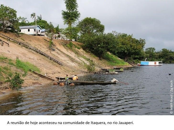 © WWF-Brasil / Zig Koch A reunião de hoje aconteceu na comunidade de Itaquera, no rio Jauaperi.